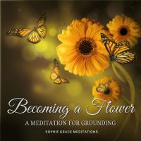 Becoming a Flower. A Meditation for Grounding